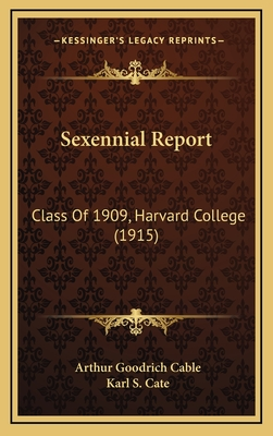 Sexennial Report: Class of 1909, Harvard College (1915) - Cable, Arthur Goodrich, and Cate, Karl S (Foreword by)