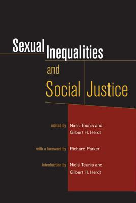 Sexual Inequalities and Social Justice - Teunis, Niels (Introduction by), and Herdt, Gilbert H (Introduction by), and Parker, Richard (Foreword by)