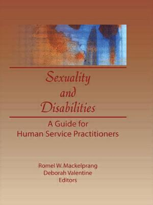Sexuality and Disabilities: A Guide for Human Service Practitioners - Mackelprang, Romel W (Editor), and Valentine, Deborah (Editor)