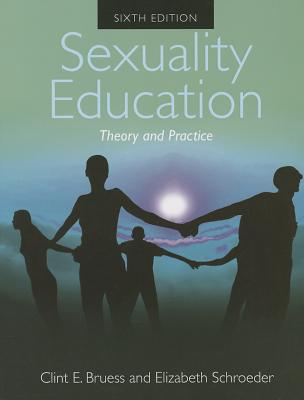 Sexuality Education Theory and Practice - Bruess, Clint E, and Schroeder, Elizabeth
