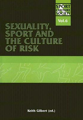 Sexuality, Sport and the Culture of Risk - Gilbert, Keith