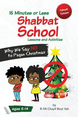 Shabbat School: Why We Say No to Pagan Christmas: 15 Minutes or Less Lessons and Activities - Yah Minniefield, R-Mi Chayil Beyt