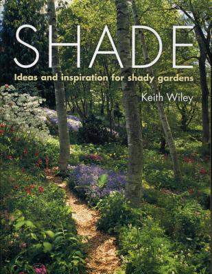 Shade: Planting Solutions for Shady Gardens - Wiley, Keith