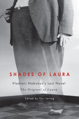 Shades of Laura: Vladimir Nabokov's Last Novel, The Original of Laura - Leving, Yuri