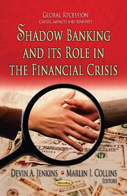 Shadow Banking & its Role in the Financial Crisis - Jenkins, Devin A. (Editor), and Collins, Marlin I. (Editor)