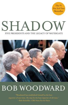 Shadow: Five Presidents and the Legacy of Watergate - Woodward, Bob