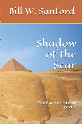 Shadow of the Scar: The Book of Jasher Part 2 - Sanford, Bill W