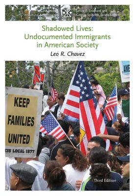 Shadowed Lives: Undocumented Immigrants in American Society - Chavez, Leo R.