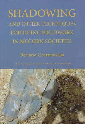 Shadowing: And Other Techniques for Doing Fieldwork in Modern Societies - Czarniawska, Barbara