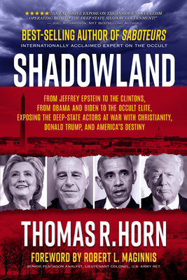 Shadowland: From Jeffrey Epstein to the Clintons, from Obama and Biden to the Occult Elite: Exposing the Deep-State Actors at War with Christianity, Donald Trump, and America's Destiny - Horn, Thomas