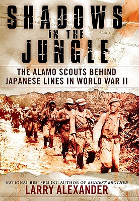 Shadows in the Jungle: The Alamo Scouts Behind Japanese Lines in World War II - Alexander, Larry