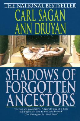 Shadows of Forgotten Ancestors - Sagan, Carl, and Druyan, Ann