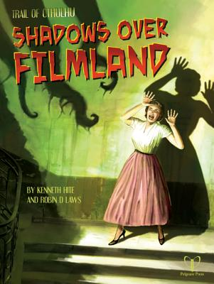Shadows Over Filmland: Adventures for Trail of Cthulhu - Hite, Kenneth, and Laws, Robin D.