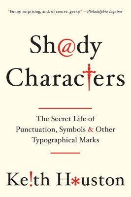 Shady Characters: The Secret Life of Punctuation, Symbols, and Other Typographical Marks - Houston, Keith