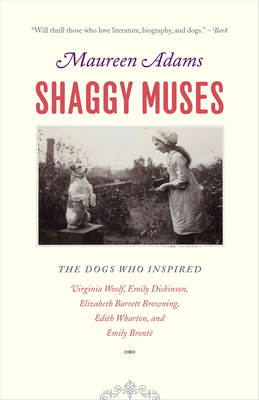 Shaggy Muses: The Dogs Who Inspired Virginia Woolf, Emily Dickinson, Elizabeth Barrett Browning, Edith Wharton, and Emily Brontë - Adams, Maureen