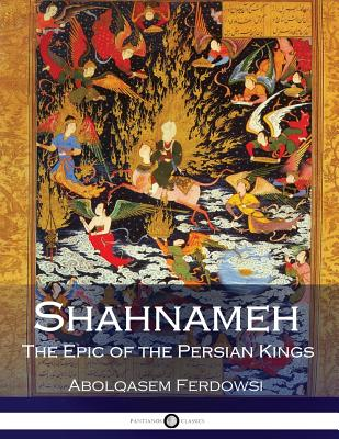 Shahnameh: The Epic of the Persian Kings - Ferdowsi, Abolqasem, and Atkinson, James (Translated by)