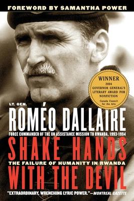 Shake Hands with the Devil: The Failure of Humanity in Rwanda - Dallaire, Romeo, Senator