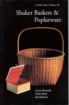 Shaker Baskets and Poplarware - Kennedy, Gerrie, and Beale, Galen, and Johnson, Jim