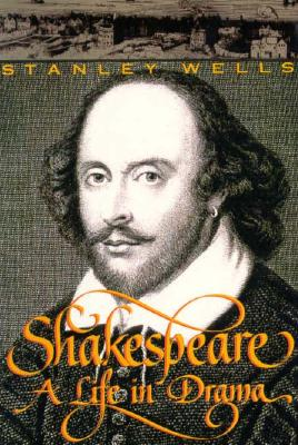 Shakespeare: A Life in Drama - Wells, Stanley W