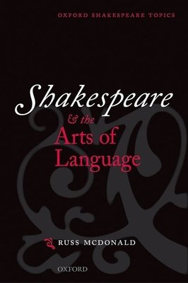Shakespeare and the Arts of Language - McDonald, Russ, PhD