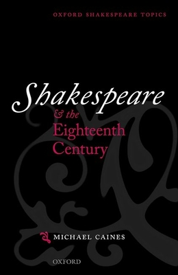 Shakespeare and the Eighteenth Century - Caines, Michael