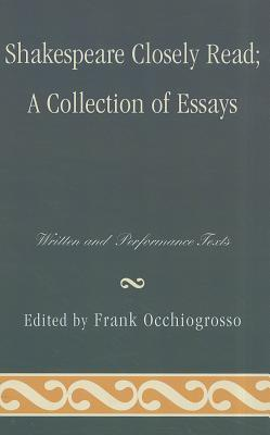 Shakespeare Closely Read: A Collection of Essays: Written and Performance Texts - Occhiogrosso, Frank