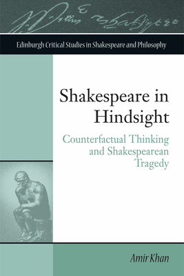Shakespeare in Hindsight: Counterfactual Thinking and Shakespearean Tragedy - Khan, Amir, Dr.