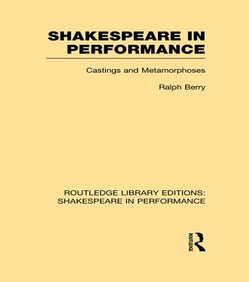 Shakespeare in Performance: Castings and Metamorphoses - Berry, Ralph