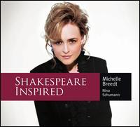 Shakespeare Inspired - Michelle Breedt (mezzo-soprano); Nina Schumann (piano)