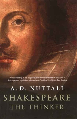 Shakespeare the Thinker - Nuttall, A D