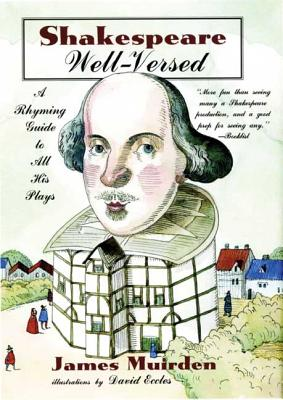Shakespeare Well-Versed: A Rhyming Guide to All His Plays - Muirden, James