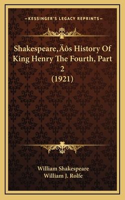 Shakespeare's History of King Henry the Fourth, Part 2 (1921) - Shakespeare, William, and Rolfe, William J (Editor)