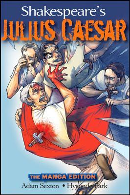 Shakespeare's Julius Caesar: The Manga Edition - Sexton, Adam, and Park, Hyeondo