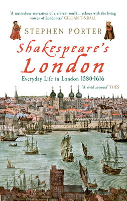 Shakespeare's London: Everyday Life in London 1580-1616 - Porter, Stephen