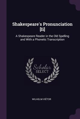 Shakespeare's Pronunciation [ii]: A Shakespeare Reader in the Old Spelling and with a Phonetic Transcription - Vietor, Wilhelm