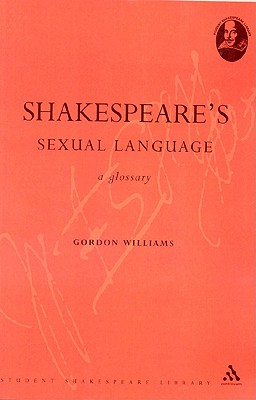 Shakespeare's Sexual Language: A Glossary - Williams, Gordon