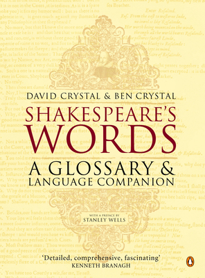 Shakespeare's Words: A Glossary and Language Companion - Crystal, David, and Crystal, Ben, and Wells, Stanley (Preface by)
