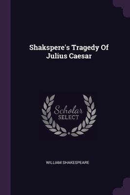 Shakspere's Tragedy of Julius Caesar - Shakespeare, William