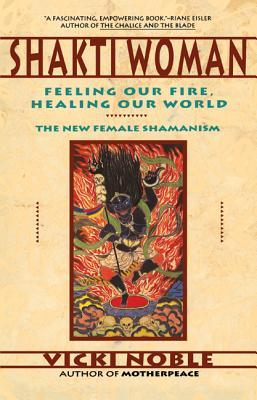 Shakti Woman: Feeling Our Fire, Healing Our World - Noble, Vicki
