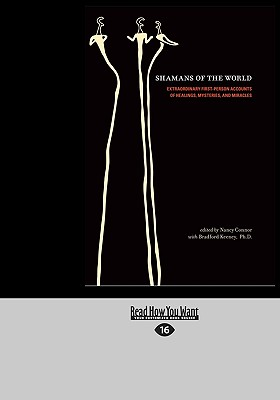 Shamans of the World: Extraordinary First-Person Accounts of Healings, Mysteries, and Miracles - Connor, Nancy