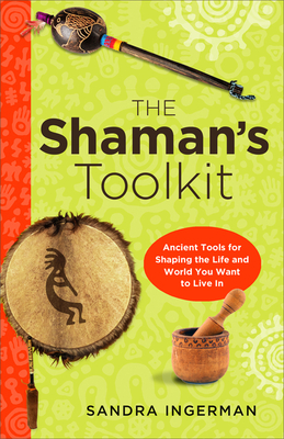 Shaman's Toolkit: Ancient Tools for Shaping the Life and World You Want to Live in - Ingerman, Sandra