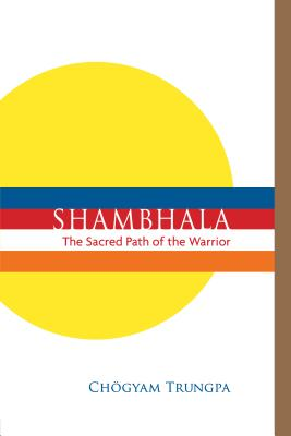 Shambhala The Sacred Path Of The Warrior - Trungpa, Chogyam