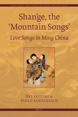 Shan'ge, the 'Mountain Songs': Love Songs in Ming China - Oki, Yasushi, and Santangelo, Paolo