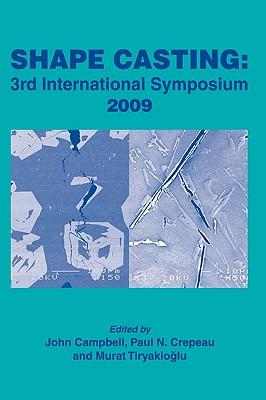 Shape Casting: 3rd International Symposium 2009 - Campbell, John (Editor), and Tiryakioglu, Murat (Editor), and et al (Editor)