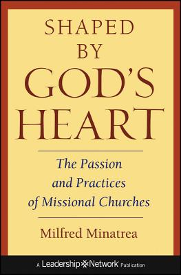Shaped by God's Heart: The Passion and Practices of Missional Churches - Minatrea, Milfred