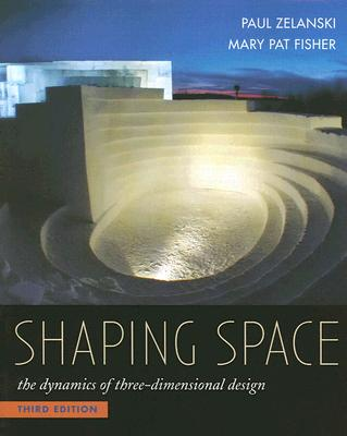 Shaping Space: The Dynamics of Three-Dimensional Design - Zelanski, Paul, and Fisher, Mary Pat