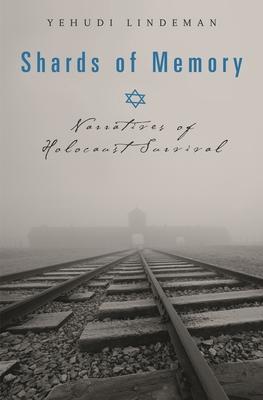 Shards of Memory: Narratives of Holocaust Survival - Lindeman, Yehudi