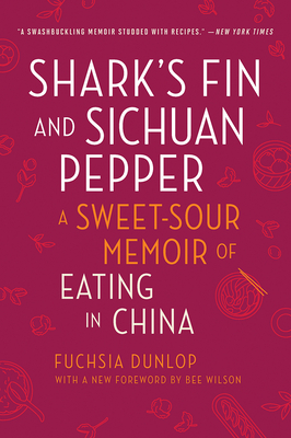 Shark's Fin and Sichuan Pepper: A Sweet-Sour Memoir of Eating in China - Dunlop, Fuchsia, and Wilson, Bee (Foreword by)