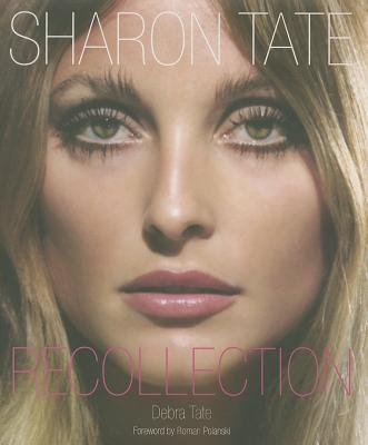 Sharon Tate: Recollection - Tate, Debra, and Polanski, Roman (Foreword by)