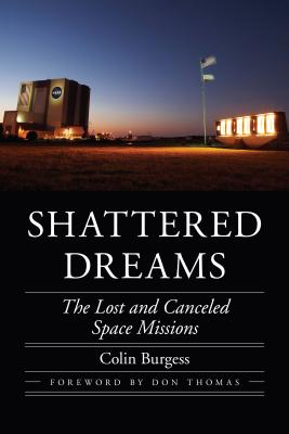 Shattered Dreams: The Lost and Canceled Space Missions - Burgess, Colin, and Thomas, Don (Foreword by)